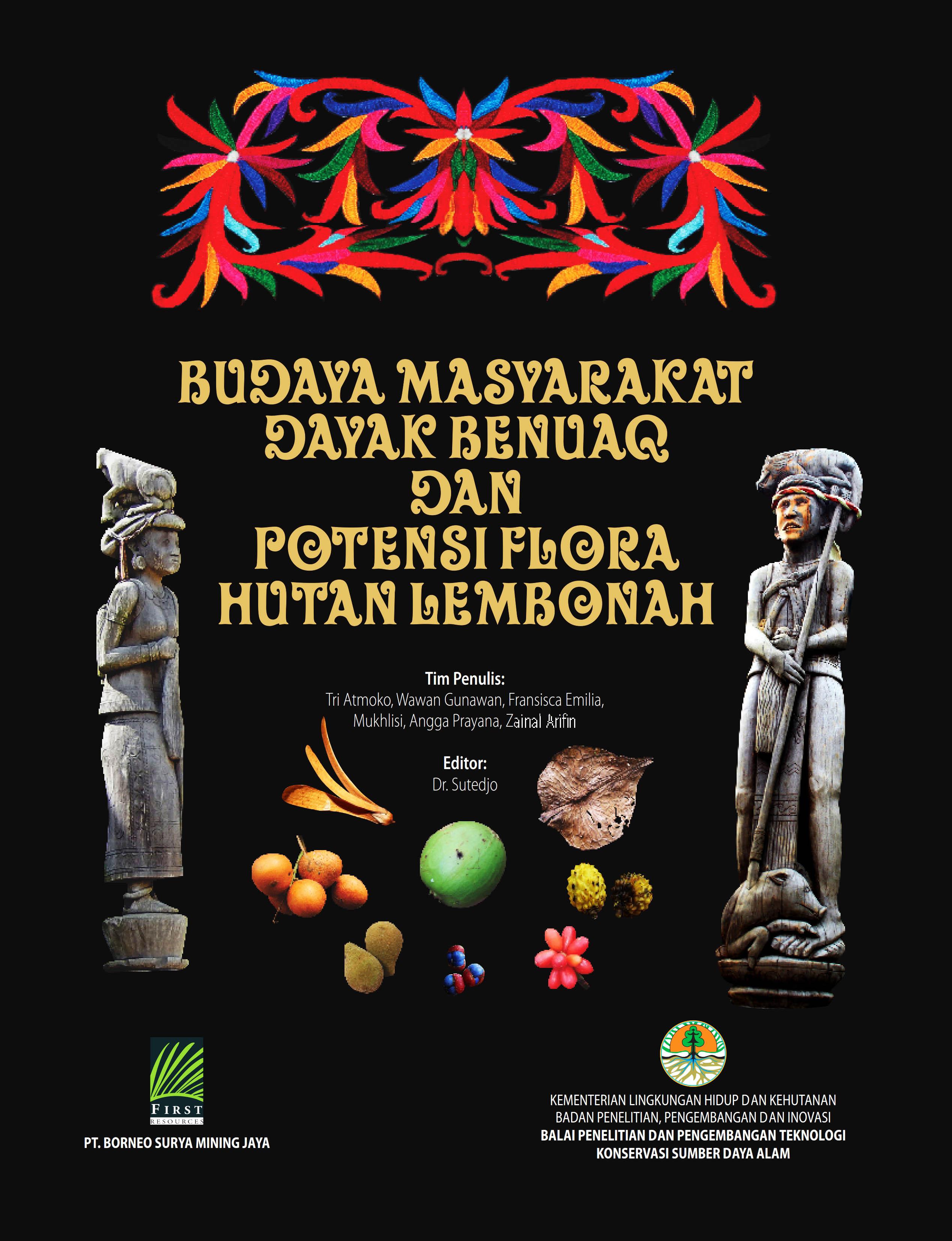 Mengenal Budaya Masyarakat Dayak Benuaq dan Potensi Flora Hutan Lembonah